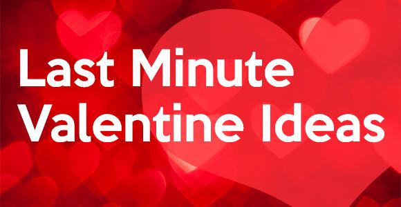 Last Minute Valentine Ideas
